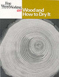 Wood and How to Dry it by of,Fine,Woodworking Editors image