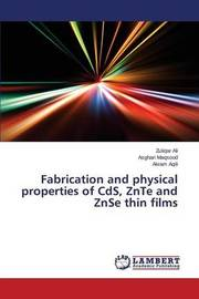 Fabrication and Physical Properties of CDs, Znte and Znse Thin Films by Ali Zuliqar