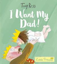 I Want My Dad! (Little Princess) by Tony Ross image