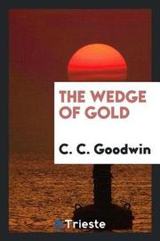 The Wedge of Gold by C C Goodwin image