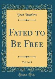 Fated to Be Free, Vol. 1 of 3 (Classic Reprint) by Jean Ingelow image