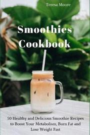 Smoothies Cookbook by Teresa Moore