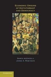 Economic Origins of Dictatorship and Democracy by Daron Acemoglu