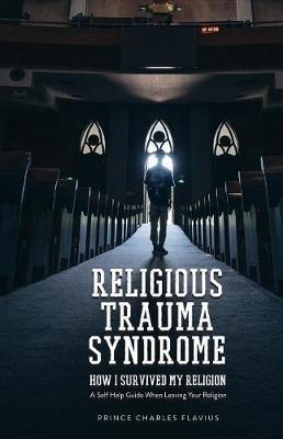 Religious Trauma Syndrome by Prince Charles Flavius