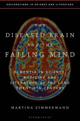 The Diseased Brain and the Failing Mind by Martina Zimmermann
