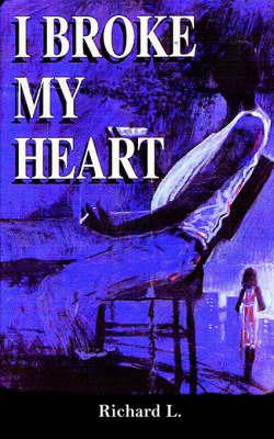 I Broke My Heart by Richard L. image