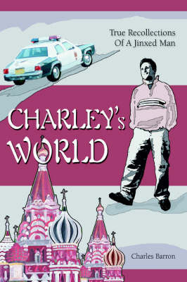 Charley's World: True Recollections of a Jinxed Man by Charles Barron image