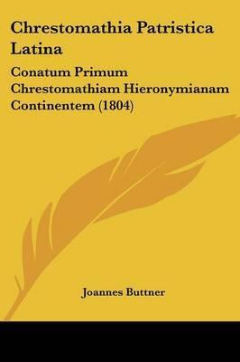 Chrestomathia Patristica Latina: Conatum Primum Chrestomathiam Hieronymianam Continentem (1804) image