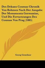 Des Dekans Cosmas Chronik Von Bohmen Nach Der Ausgabe Der Monumenta Germaniae, Und Die Fortsetzungen Des Cosmas Von Prag (1885) by Georg Grandaur