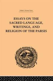 Essays on the Sacred Language, Writings, and Religion of the Parsis by Martin Haug image