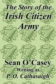 The Story of the Irish Citizen Army by Sean O'Casey