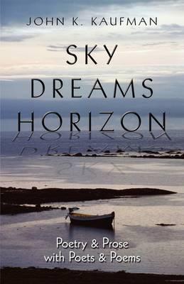 Sky Dreams Horizon: Poetry & Prose with Poets & Poems by John K. Kaufman image