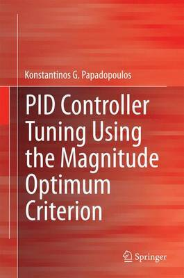 PID Controller Tuning Using the Magnitude Optimum Criterion by Konstantinos G Papadopoulos