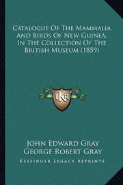 Catalogue of the Mammalia and Birds of New Guinea, in the Collection of the British Museum (1859) by George Robert Gray
