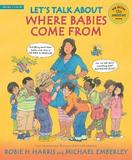 Let's Talk About Where Babies Come from by Robie H Harris