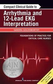Compact Clinical Guide to Arrhythmia and 12-Lead EKG Interpretation by Sandra Goldsworthy