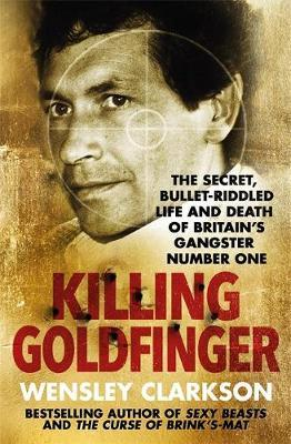 Killing Goldfinger by Wensley Clarkson image