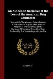 An Authentic Narrative of the Loss of the American Brig Commerce by James Riley image