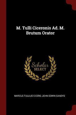 M. Tulli Ciceronis Ad. M. Brutum Orator by Marcus Tullius Cicero