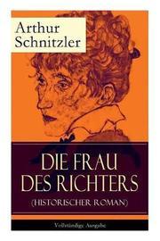 Die Frau Des Richters (Historischer Roman) - Vollstandige Ausgabe by Arthur Schnitzler