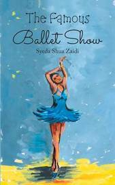 The Famous Ballet Show by Syeda Shua Zaidi