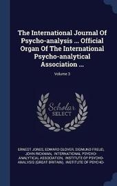 The International Journal of Psycho-Analysis ... Official Organ of the International Psycho-Analytical Association ...; Volume 3 by Ernest Jones image