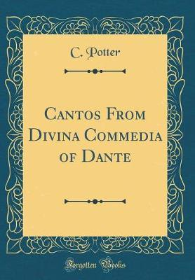 Cantos from Divina Commedia of Dante (Classic Reprint) by C. Potter
