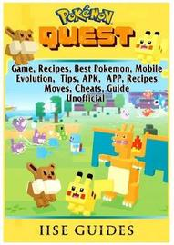 Pokemon Quest Game, Recipes, Best Pokemon, Mobile, Evolution, Tips, Apk, App, Recipes, Moves, Cheats, Guide Unofficial by Hse Guides