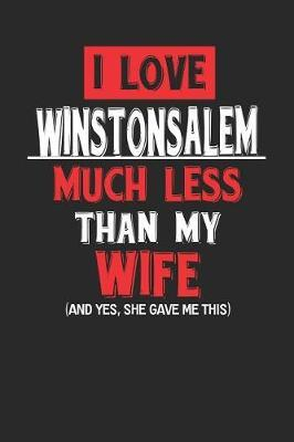 I Love Winston-Salem Much Less Than My Wife (and Yes, She Gave Me This) by Maximus Designs