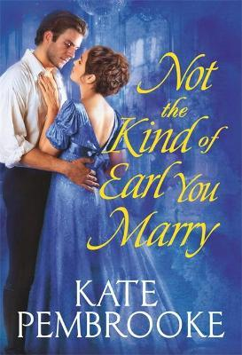 Not the Kind of Earl You Marry by Kate Pembrooke