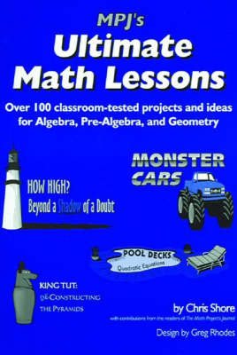 MPJ's Ultimate Math Lessons: Over 100 Classroom-Tested Projects and Ideas for Algebra, Pre-Algebra and Geometry by Cris Shore image
