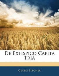 de Extispico Capita Tria by Georg Blecher