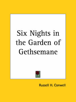 Six Nights in the Garden of Gethsemane (1924) by Russell Herman Conwell