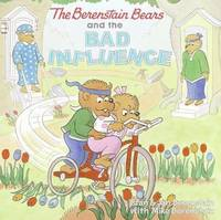The Berenstain Bears and the Bad Influence by Stan Berenstain