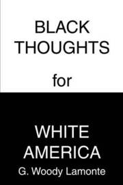 Black Thoughts for White America by G. Woody LaMonte image