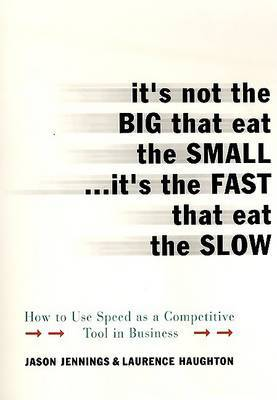 It's Not the Big That Eat the Small...It's the Fast That Eat the Slow by Jason Jennings