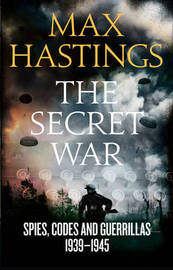 The Secret War by Max Hastings