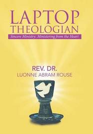 Laptop Theologian by Rev Dr Luonne Abram Rouse