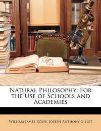 Natural Philosophy: For the Use of Schools and Academies by Joseph Anthony Gillet