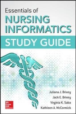 Essentials of Nursing Informatics Study Guide by Juliana Brixey