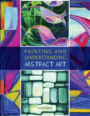 Painting and Understanding Abstract Art by John Lowry image
