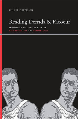 Reading Derrida and Ricoeur by Eftichis Pirovolakis