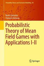 Probabilistic Theory of Mean Field Games with Applications I-II by Rene Carmona