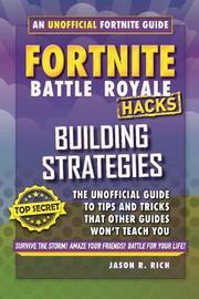 Fortnite Battle Royale Hacks: Building Strategies by Jason R Rich