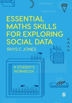Essential Maths Skills for Exploring Social Data by Rhys Christopher Jones