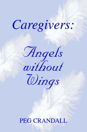 Caregivers: Angels Without Wings by Peg Crandall image