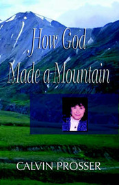 How God Made a Mountain by Calvin E Prosser image