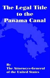 The Legal Title of the Panama Canal by Attorneys-General Of United States image