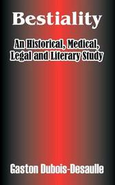 Bestiality: An Historical, Medical, Legal and Literary Study by Gaston Dubois-Desaulle