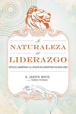 La Naturaleza del Liderazgo by B Joseph White